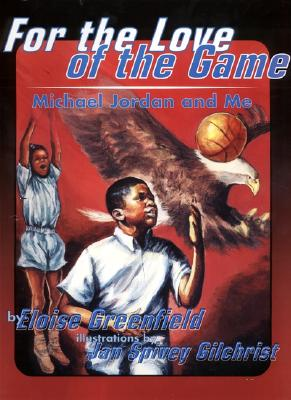 For the Love of the Game By Greenfield, Eloise/ Gilchrist, Jan Spivey (ILT)